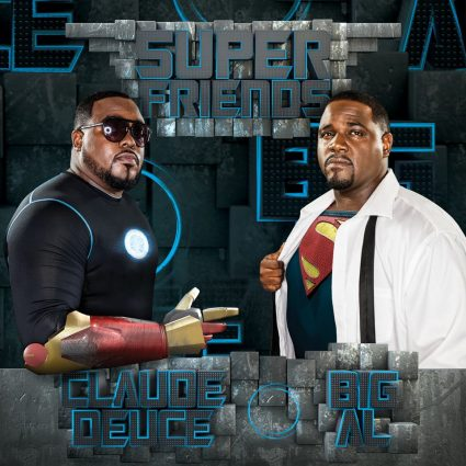 Super Friends - Big Al & Claude Deuce